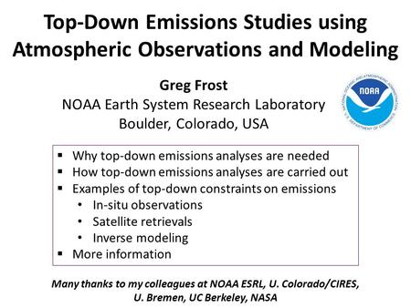 Top-Down Emissions Studies using Atmospheric Observations and Modeling Greg Frost NOAA Earth System Research Laboratory Boulder, Colorado, USA  Why top-down.