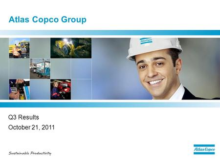 Atlas Copco Group Q3 Results October 21, 2011. Q3 - highlights  Overall demand remained at a high level –Solid development in manufacturing and mining.