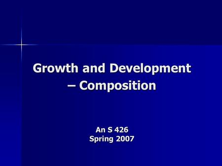 Growth and Development – Composition An S 426 Spring 2007.