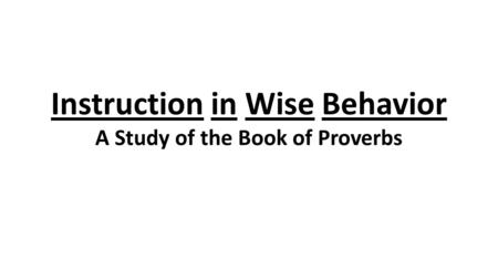 Instruction in Wise Behavior A Study of the Book of Proverbs.