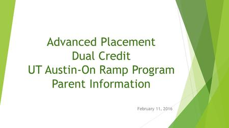 Advanced Placement Dual Credit UT Austin-On Ramp Program Parent Information February 11, 2016.