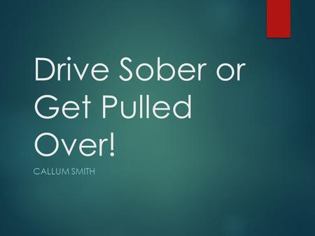 Drive Sober or Get Pulled Over! CALLUM SMITH. Production Media/Delivery/Deadline In this production I will be using animation to make this production.