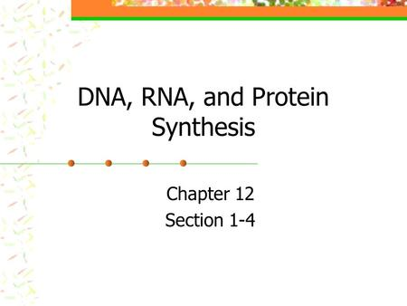 DNA, RNA, and Protein Synthesis Chapter 12 Section 1-4.