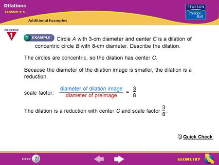 GEOMETRY HELP Circle A with 3-cm diameter and center C is a dilation of concentric circle B with 8-cm diameter. Describe the dilation. The circles are.
