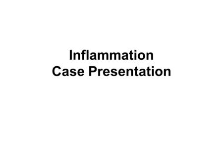 Inflammation Case Presentation. Case # 1 History A 20-year-old woman with only a one day history of : –lower abdominal pain, nausea with anorexia and.