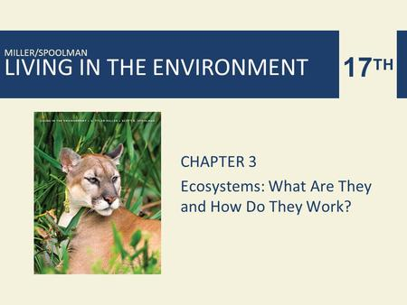 LIVING IN THE ENVIRONMENT 17 TH MILLER/SPOOLMAN CHAPTER 3 <strong>Ecosystems</strong>: What Are They <strong>and</strong> How Do They Work?