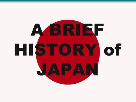A BRIEF HISTORY of JAPAN. ___________ supreme military leader _________ powerful, land-owning landlord ____________ professional warriors ____________low,