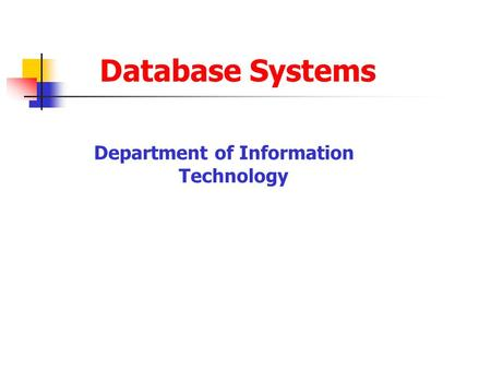 Database Systems Department of Information Technology.