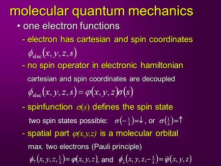 Molecular quantum mechanics - electron has cartesian and spin coordinates one electron functions one electron functions - no spin operator in electronic.