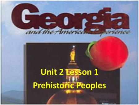 Unit 2 Lesson 1 Prehistoric Peoples