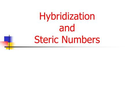 Hybridization and Steric Numbers. Hybridization Some atoms form a different number of covalent bonds than the electron configurations of those atoms might.