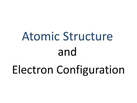 "Electron Configuration Atomic Structure and. Orbital (""electron cloud"") – Region in space where there is 90% probability of finding an e - Each orbital."