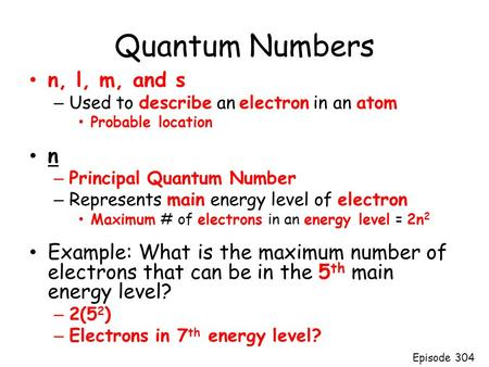 Quantum Numbers n, l, m, and s – Used to describe an electron in an atom Probable location n – Principal Quantum Number – Represents main energy level.