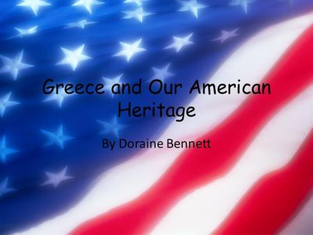 Greece and Our American Heritage By Doraine Bennett.