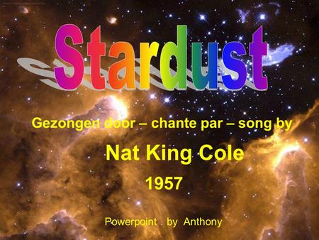 Gezongen door – chante par – song by Nat King Cole 1957 Powerpoint by Anthony.