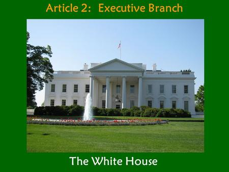 Article 2: Executive Branch The White House. White House Front View.