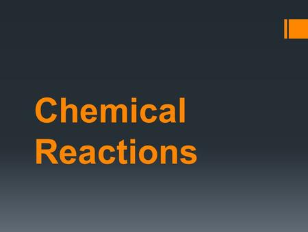 Chemical Reactions.  In chemical reactions, one or more substances change into different substances.  For example: combustion.