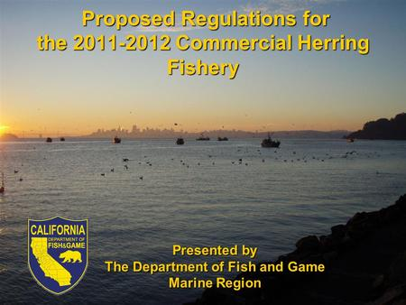 Proposed Regulations for the 2011-2012 Commercial Herring Fishery Proposed Regulations for the 2011-2012 Commercial Herring Fishery Presented by The Department.