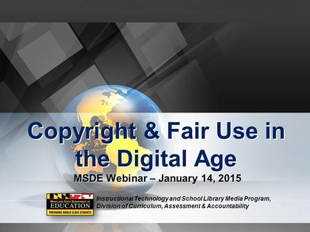 Copyright & Fair Use in the Digital Age MSDE Webinar – January 14, 2015 Instructional Technology and School Library Media Program, Division of Curriculum,