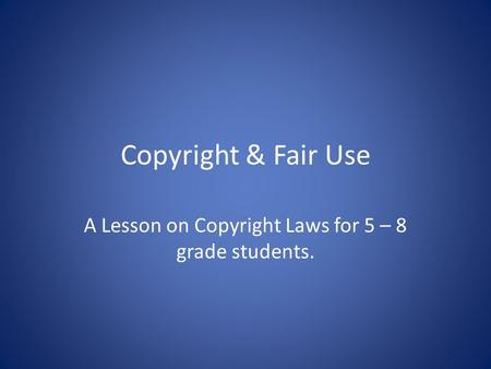 A Lesson on Copyright Laws for 5 – 8 grade students.