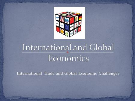 International Trade and Global Economic Challenges.
