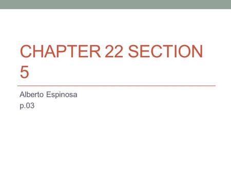 Chapter 22 section 5 Alberto Espinosa p.03.