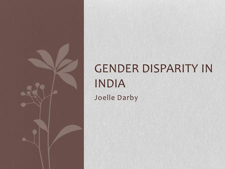 Joelle Darby GENDER DISPARITY IN INDIA. Women and Higher Education.