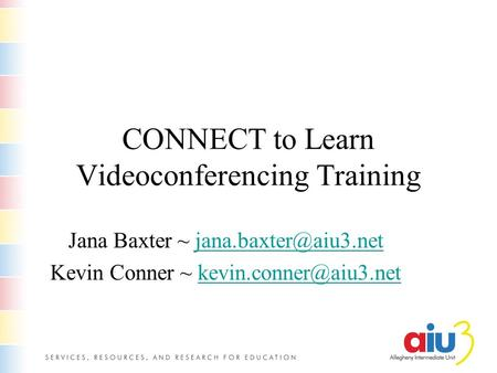 CONNECT to Learn Videoconferencing Training Jana Baxter ~ Kevin Conner ~