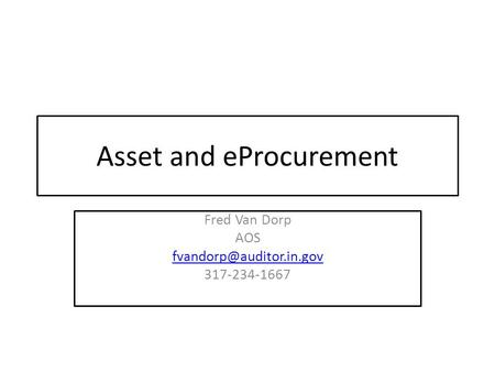 Asset and eProcurement Fred Van Dorp AOS 317-234-1667.
