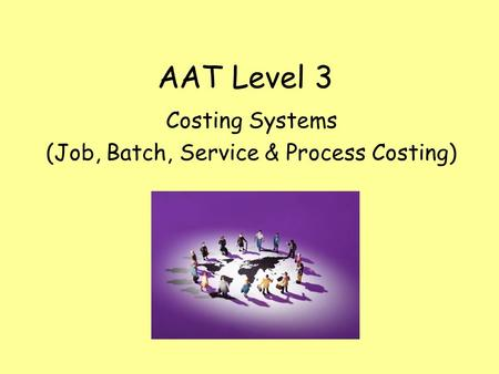 Costing Systems (Job, Batch, Service & Process Costing)