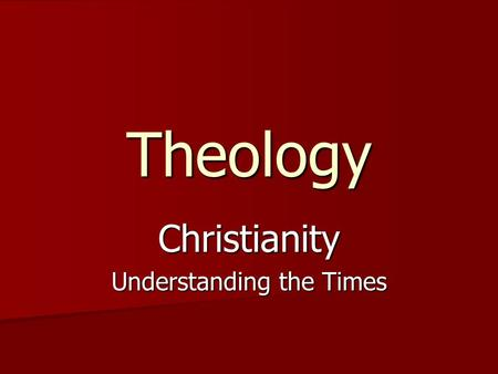 Theology Christianity Understanding the Times. What is Theism? The belief in the existence of a supernatural God The belief in the existence of a supernatural.