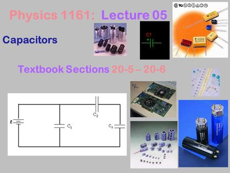 Capacitors Physics 1161: Lecture 05 Textbook Sections 20-5 – 20-6.