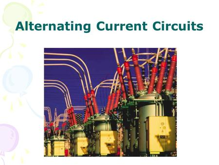 Alternating Current Circuits. AC Sources  : angular frequency of AC voltage  V max : the maximum output voltage of AC source.