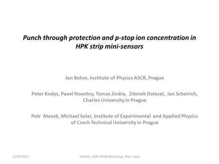 Punch through protection and p-stop ion concentration in HPK strip mini-sensors Jan Bohm, Institute of Physics ASCR, Prague Peter Kodys, Pavel Novotny,