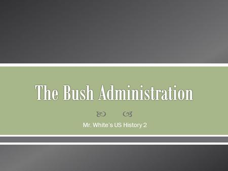  Mr. White's US History 2.  Main Idea: After the Clinton administration, American conservatives took more power in the federal government.  After this.