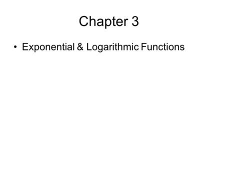 Chapter 3 Exponential & Logarithmic Functions. 3.1 Exponential Functions Objectives –Evaluate exponential functions. –Graph exponential functions. –Evaluate.
