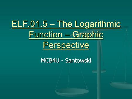 ELF.01.5 – The Logarithmic Function – Graphic Perspective MCB4U - Santowski.