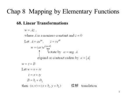 1 Chap 8 Mapping by Elementary Functions 68. Linear Transformations.