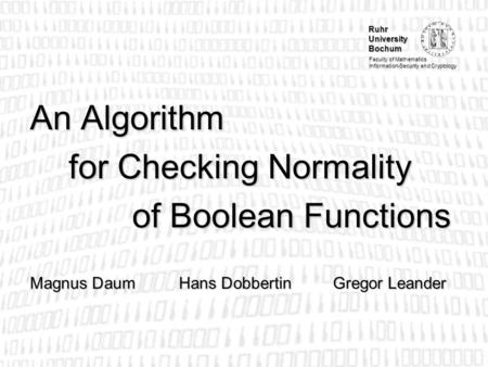 Ruhr University Bochum Faculty of Mathematics Information-Security and Cryptology An Algorithm for Checking Normality of Boolean Functions Magnus DaumHans.