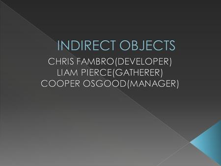  An indirect object precedes the direct object and tells to whom or for whom the action of the verb is done and who is receiving the direct object. There.