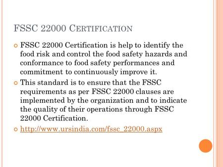 FSSC 22000 C ERTIFICATION FSSC 22000 Certification is help to identify the food risk and control the food safety hazards and conformance to food safety.