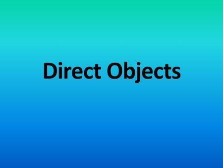 "Direct Objects. A direct object will always follows the subject and the ACTION VERB. A direct object answers ""WHAT"" or ""WHO"" receives the action of the."