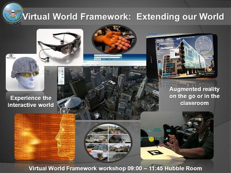 Virtual World Framework: Extending our World Augmented reality on the go or in the classroom Experience the interactive world Virtual World Framework workshop.