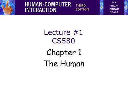 Lecture #1 CS580 Chapter 1 The Human. Human Computer Interaction It involves the study, planning, and design of the interaction between people (users)