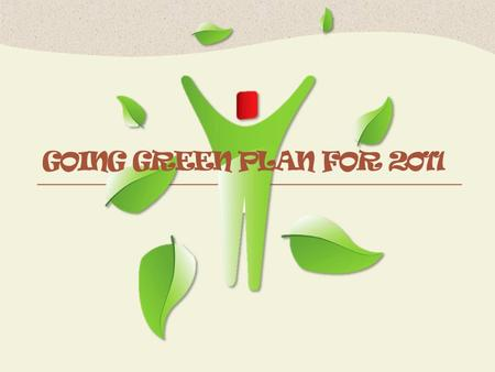 GOING GREEN PLAN FOR 2011. Going Green Step 1: Reduce.