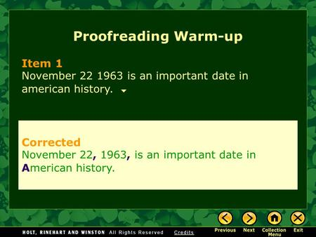 Proofreading Warm-up Item 1 November 22 1963 is an important date in american history. Corrected November 22, 1963, is an important date in American history.