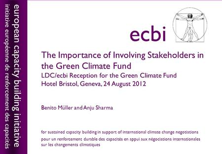 European capacity building initiativeecbi The Importance of Involving Stakeholders in the Green Climate Fund LDC/ecbi Reception for the Green Climate Fund.