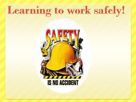 Learning to work safely!