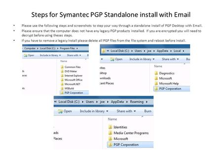 Steps for Symantec PGP Standalone install with Email Please use the following steps and screenshots to step your way through a standalone install of PGP.
