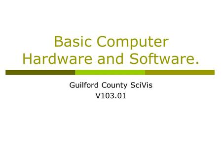 Basic Computer Hardware and Software. Guilford County SciVis V103.01.